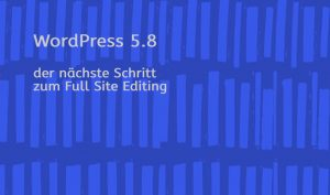 Read more about the article WordPress – neue Version 5.8