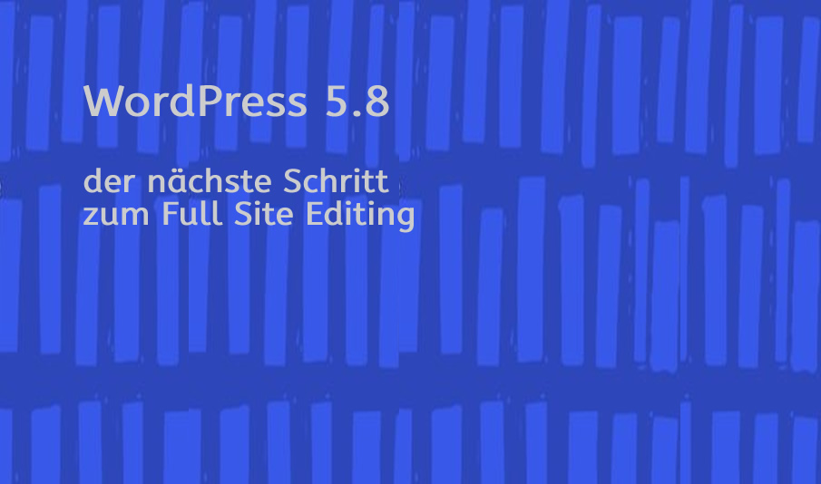 You are currently viewing WordPress – neue Version 5.8